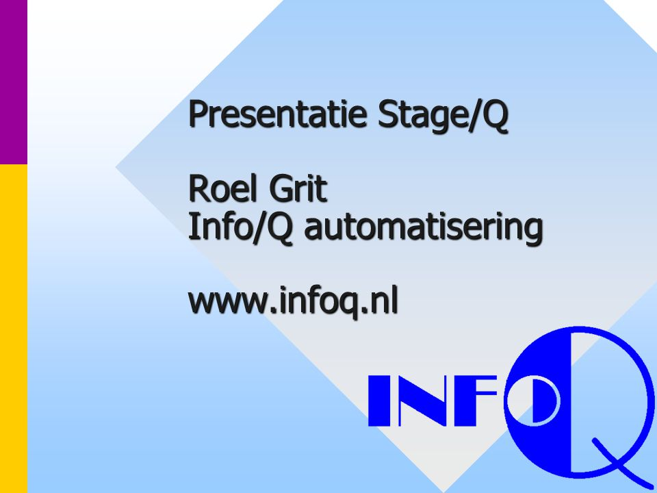 Presentatie Stage/Q Roel Grit Info/Q automatisering www.infoq.nl