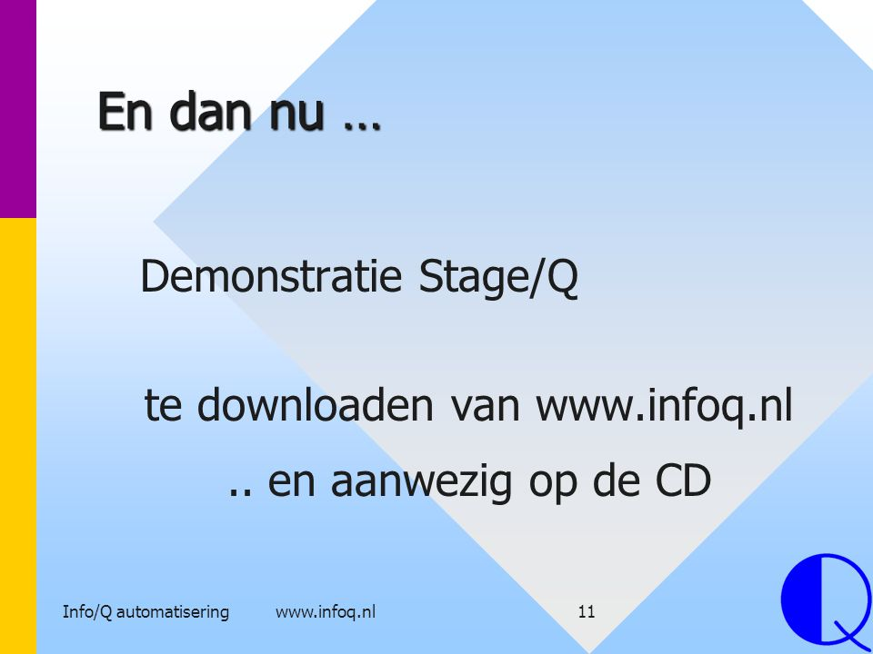 En dan nu … Demonstratie Stage/Q te downloaden van www.infoq.nl