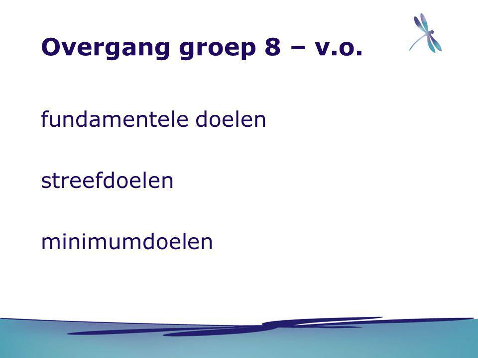 Overgang groep 8 – v.o. fundamentele doelen streefdoelen minimumdoelen