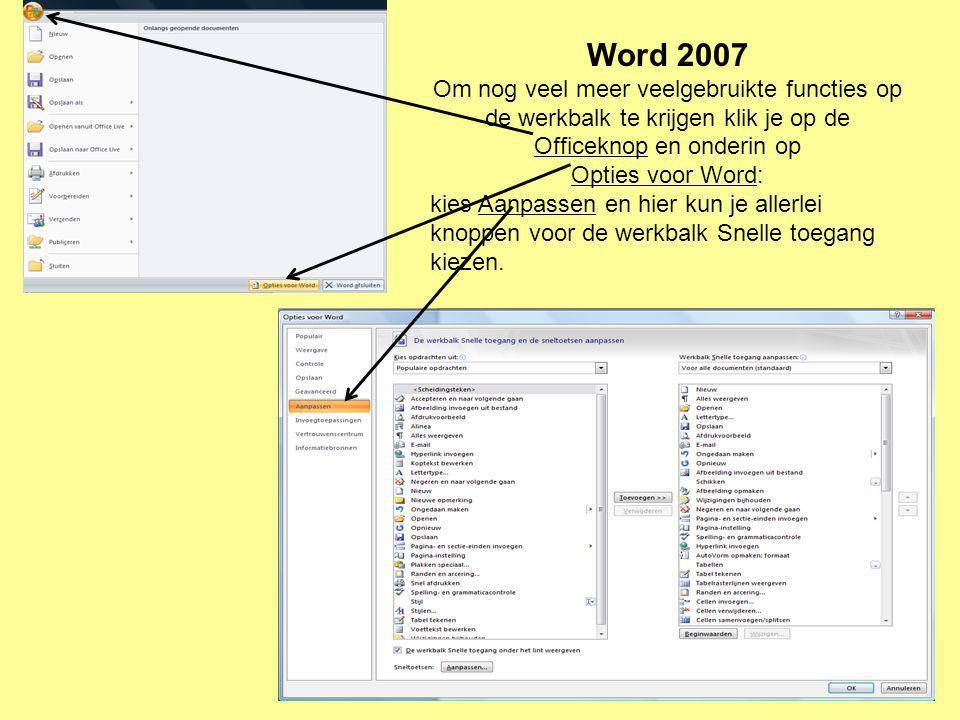 Word 2007 Om nog veel meer veelgebruikte functies op de werkbalk te krijgen klik je op de Officeknop en onderin op.