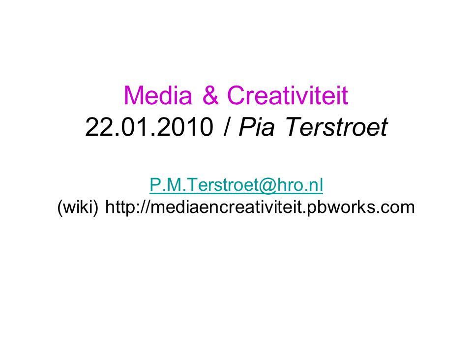 Media & Creativiteit 22. 01. 2010 / Pia Terstroet P. M. Terstroet@hro