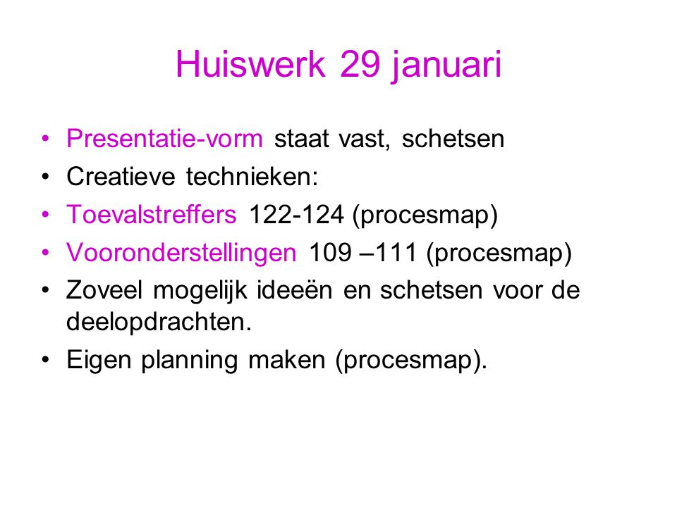 Huiswerk 29 januari Presentatie-vorm staat vast, schetsen