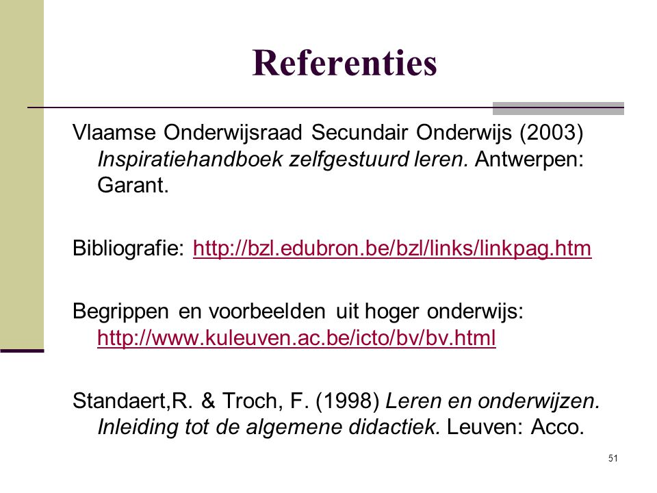 Referenties Vlaamse Onderwijsraad Secundair Onderwijs (2003) Inspiratiehandboek zelfgestuurd leren. Antwerpen: Garant.