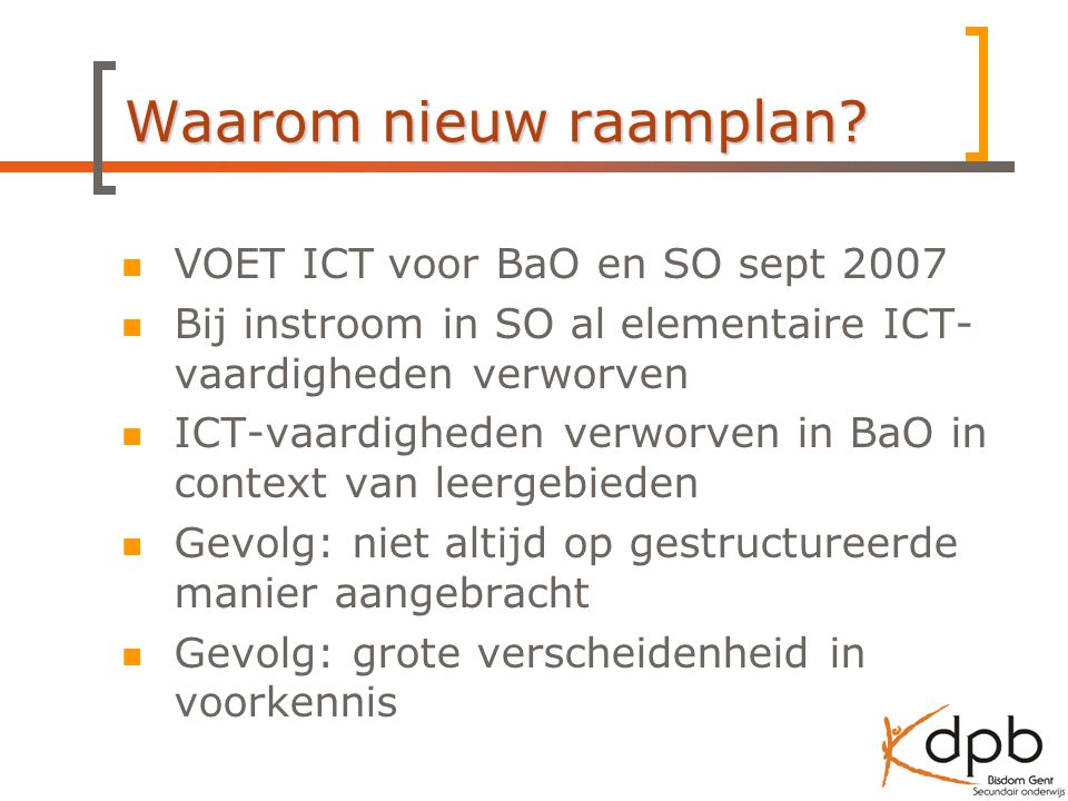 Waarom nieuw raamplan VOET ICT voor BaO en SO sept 2007