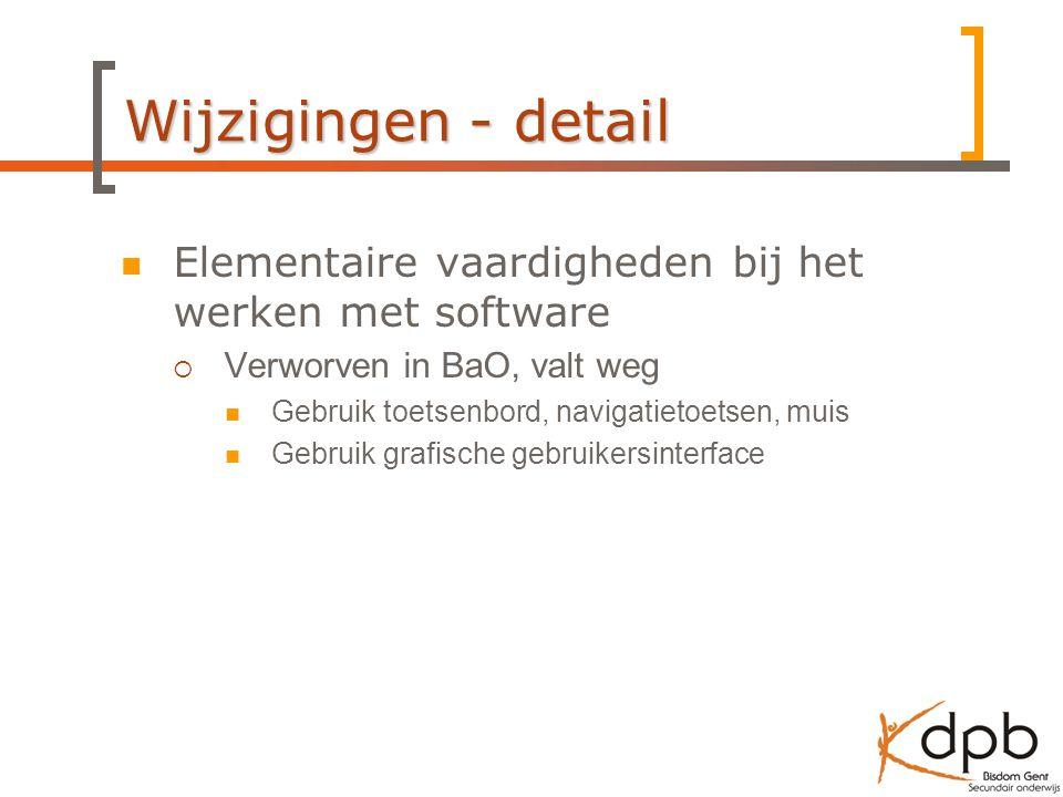 Wijzigingen - detail Elementaire vaardigheden bij het werken met software. Verworven in BaO, valt weg.