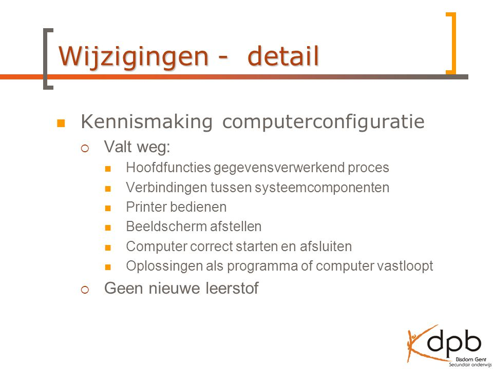 Wijzigingen - detail Kennismaking computerconfiguratie Valt weg: