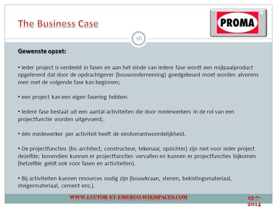 The Business Case Gewenste opzet: