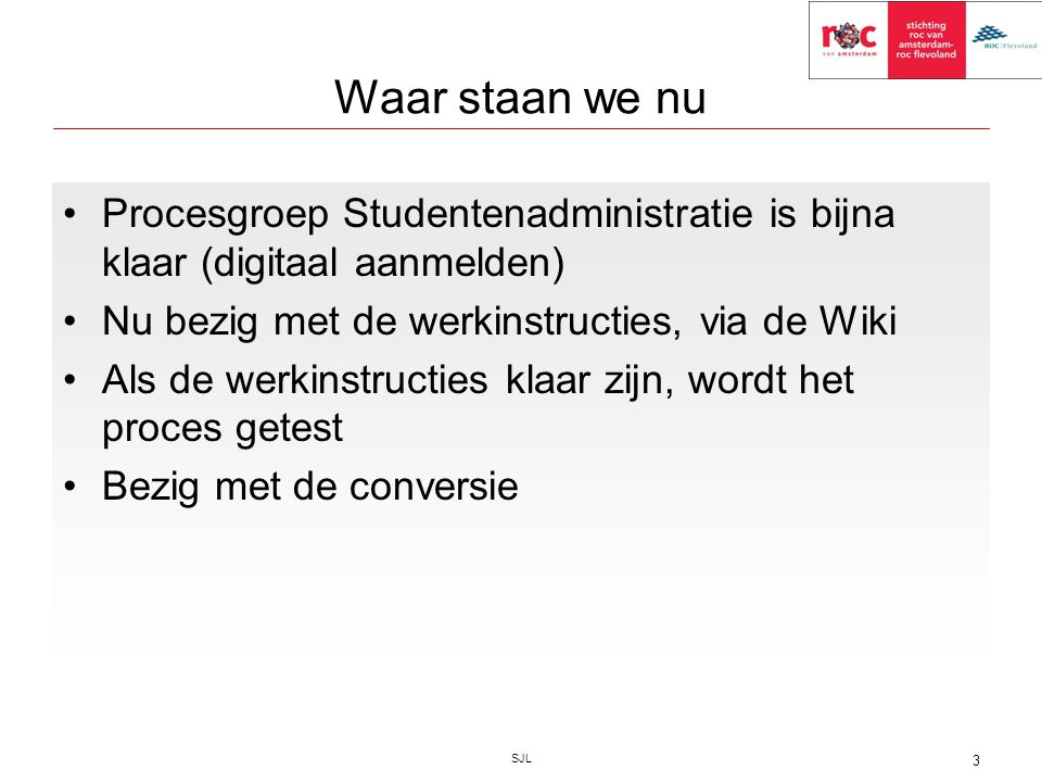 Waar staan we nu Procesgroep Studentenadministratie is bijna klaar (digitaal aanmelden) Nu bezig met de werkinstructies, via de Wiki.