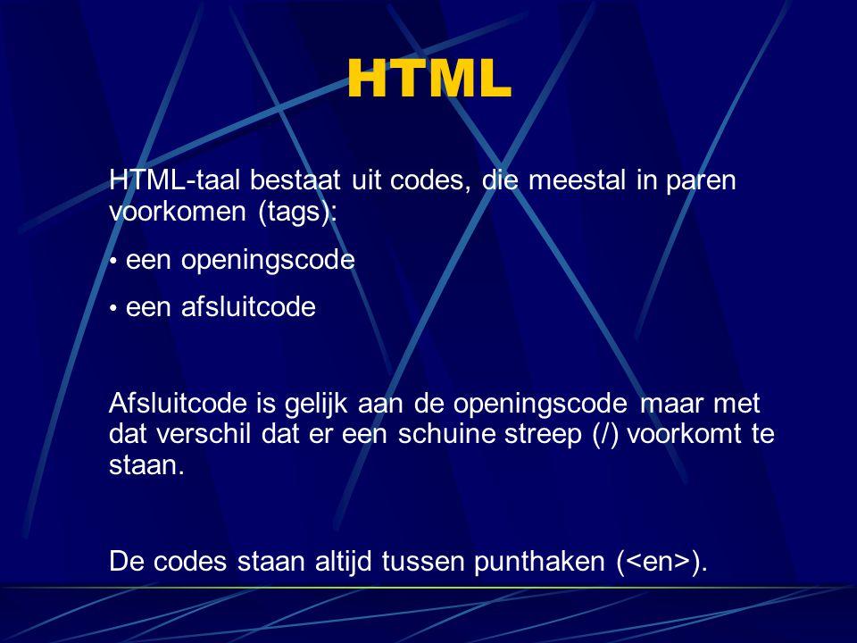 HTML HTML-taal bestaat uit codes, die meestal in paren voorkomen (tags): een openingscode. een afsluitcode.