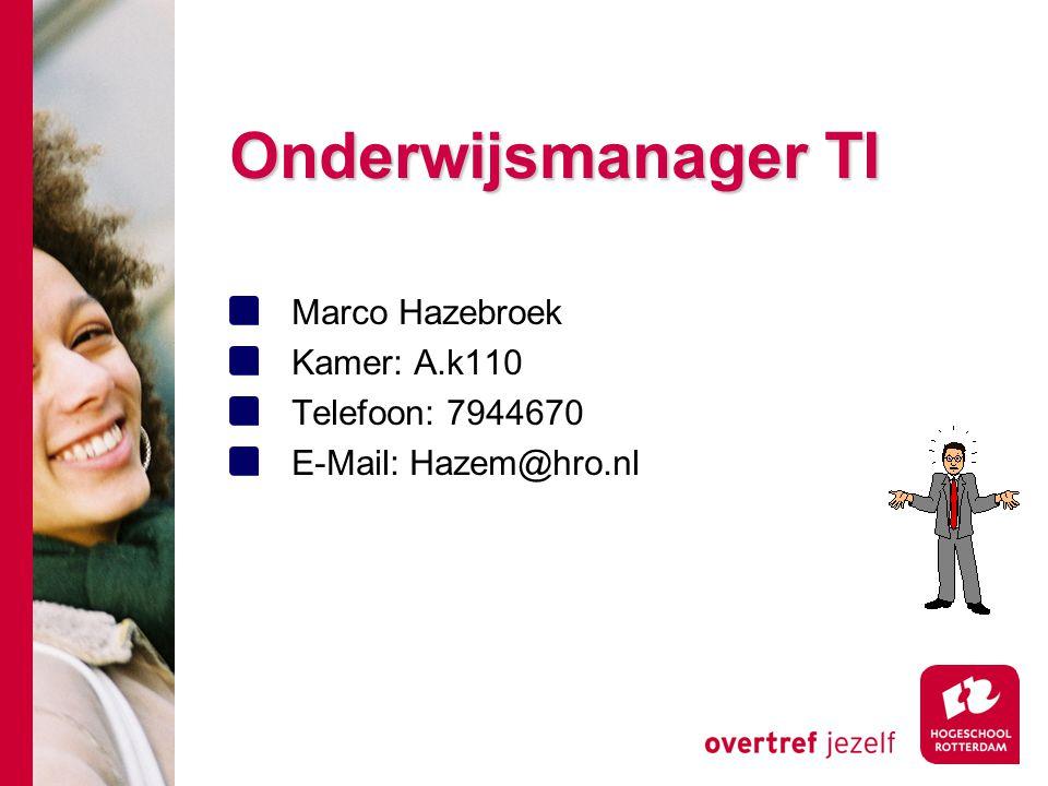 Onderwijsmanager TI Marco Hazebroek Kamer: A.k110 Telefoon: 7944670