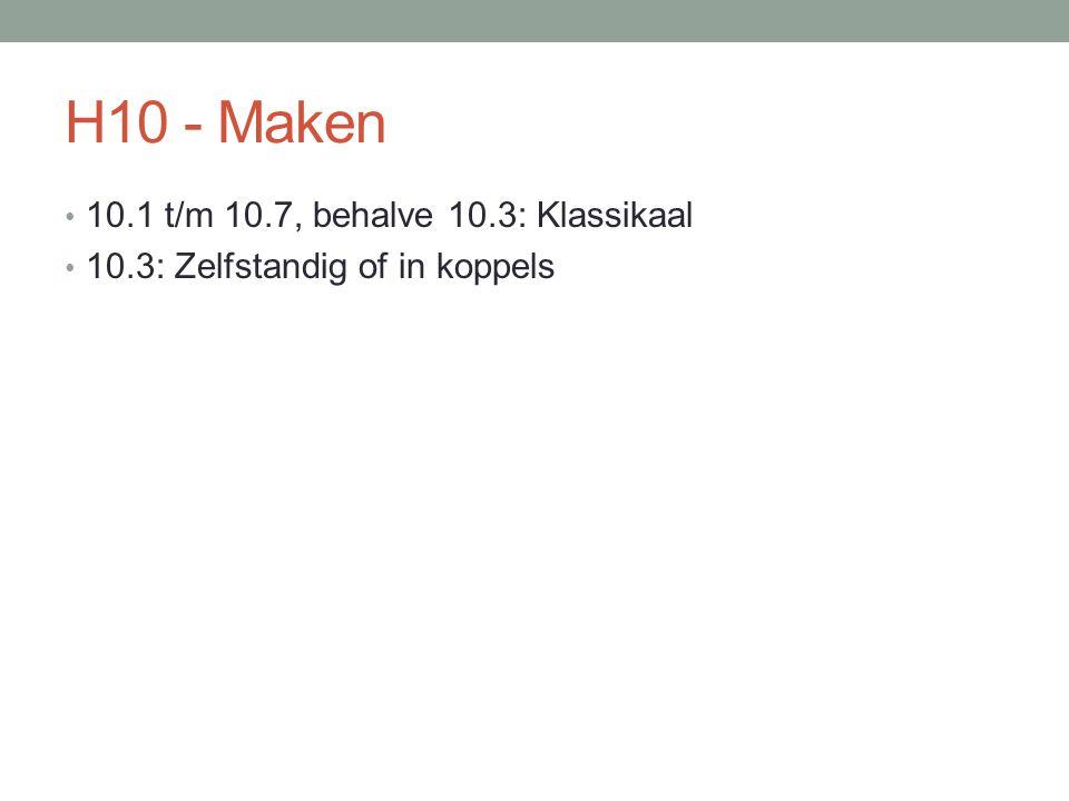 H10 - Maken 10.1 t/m 10.7, behalve 10.3: Klassikaal
