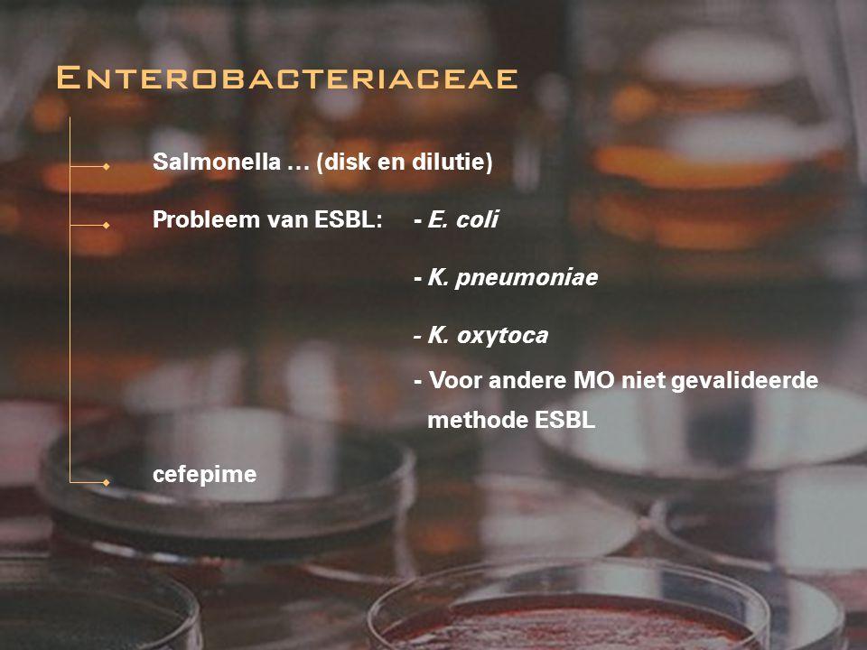 Enterobacteriaceae Salmonella … (disk en dilutie)