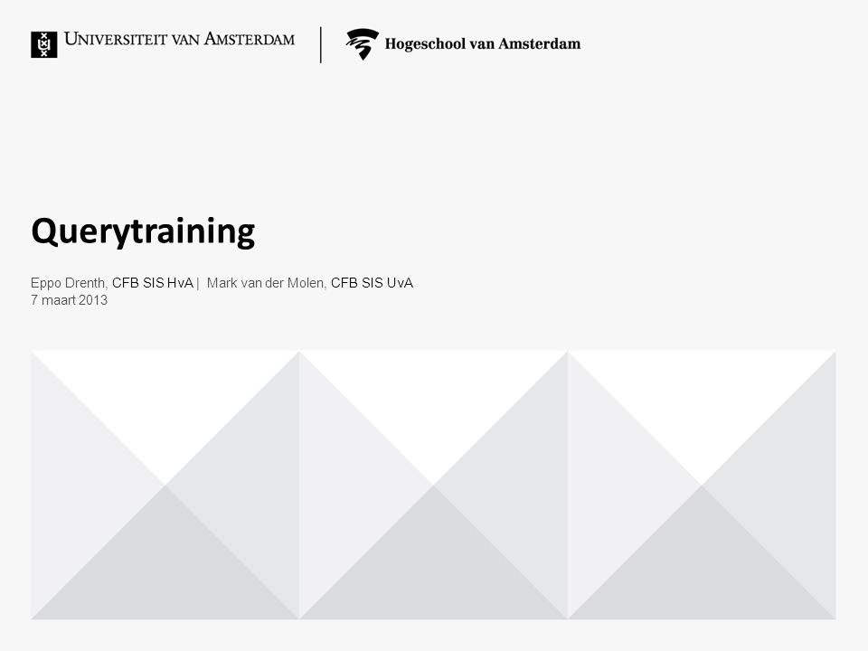 Querytraining Eppo Drenth, CFB SIS HvA | Mark van der Molen, CFB SIS UvA 7 maart 2013