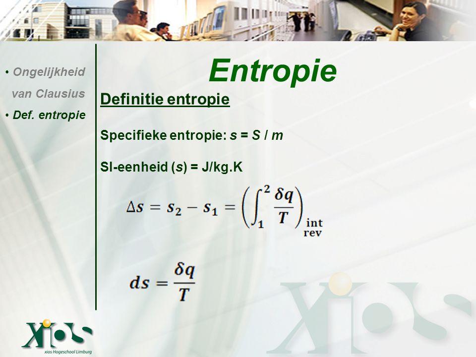 Entropie Definitie entropie Specifieke entropie: s = S / m