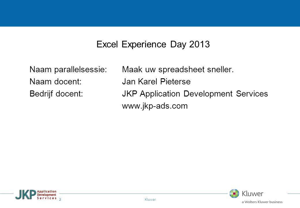 Excel Experience Day 2013 Naam parallelsessie: Maak uw spreadsheet sneller. Naam docent: Jan Karel Pieterse.