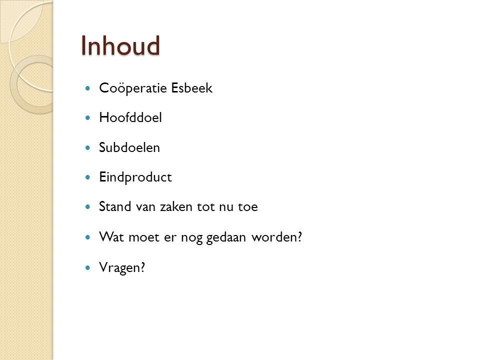 Inhoud Coöperatie Esbeek Hoofddoel Subdoelen Eindproduct