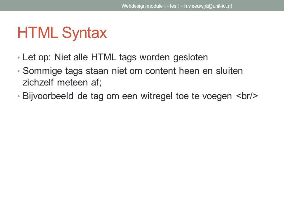 HTML Syntax Let op: Niet alle HTML tags worden gesloten