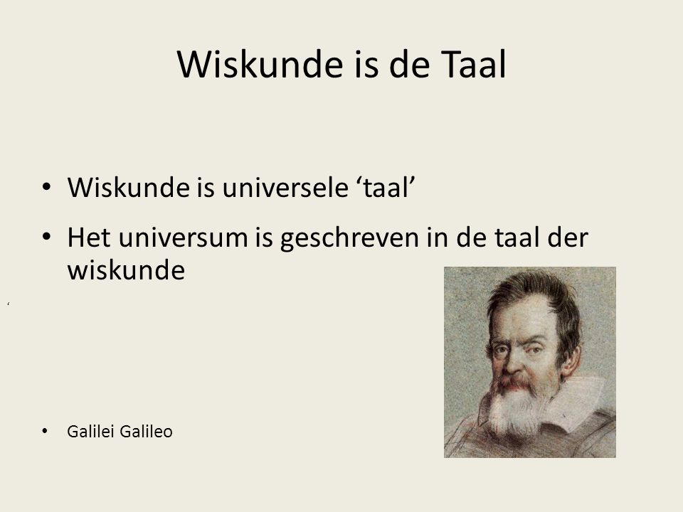 Wiskunde is de Taal Wiskunde is universele 'taal'