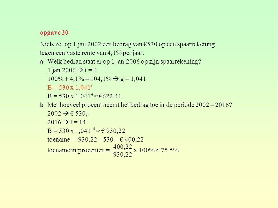 opgave 20 Niels zet op 1 jan 2002 een bedrag van €530 op een spaarrekening. tegen een vaste rente van 4,1% per jaar.