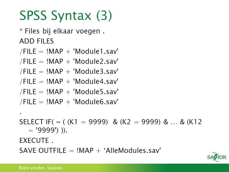 SPSS Syntax (3) * Files bij elkaar voegen . ADD FILES