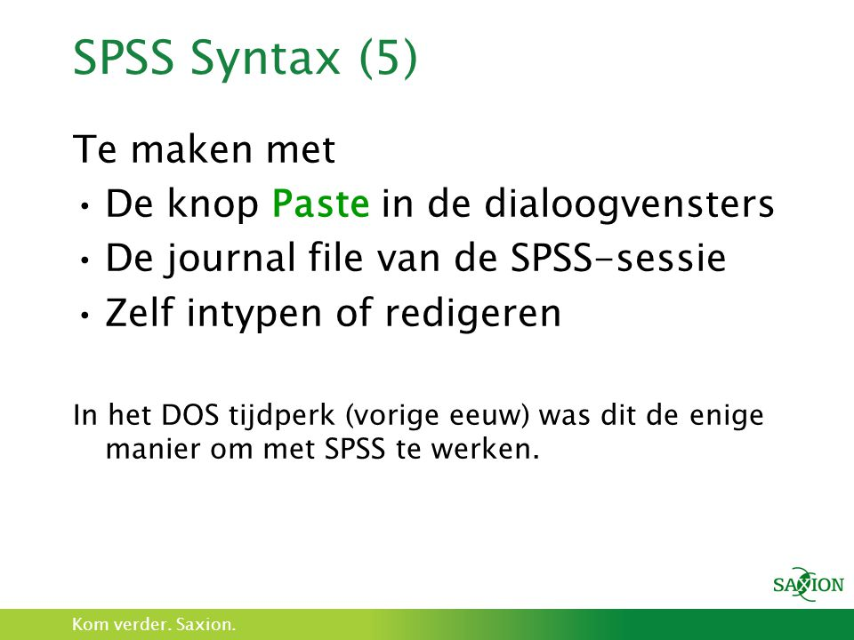 SPSS Syntax (5) Te maken met De knop Paste in de dialoogvensters