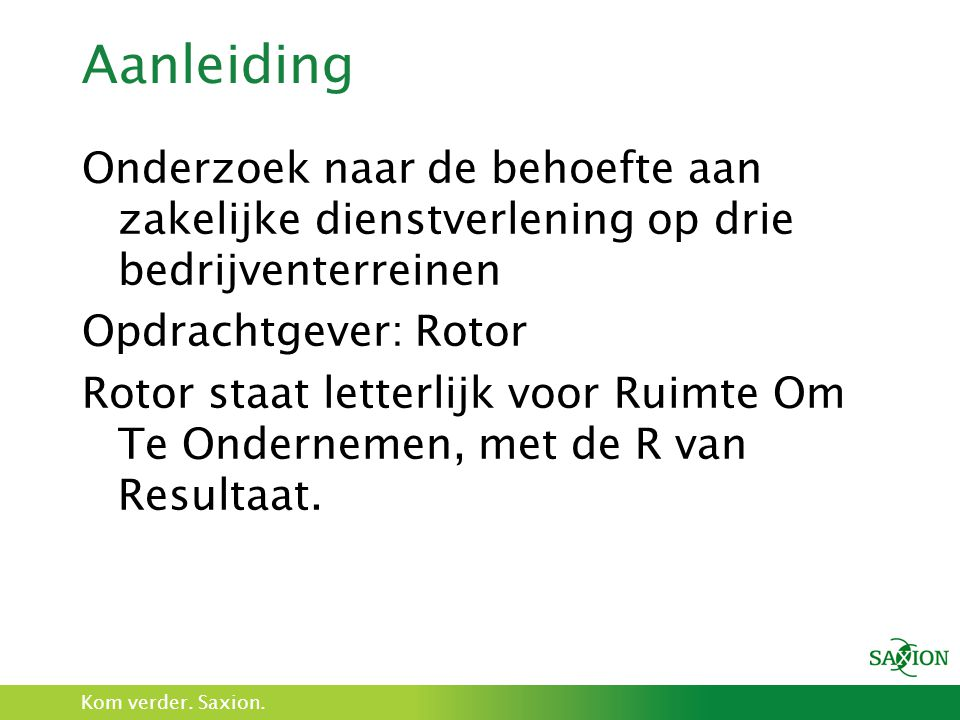 Aanleiding Onderzoek naar de behoefte aan zakelijke dienstverlening op drie bedrijventerreinen. Opdrachtgever: Rotor.