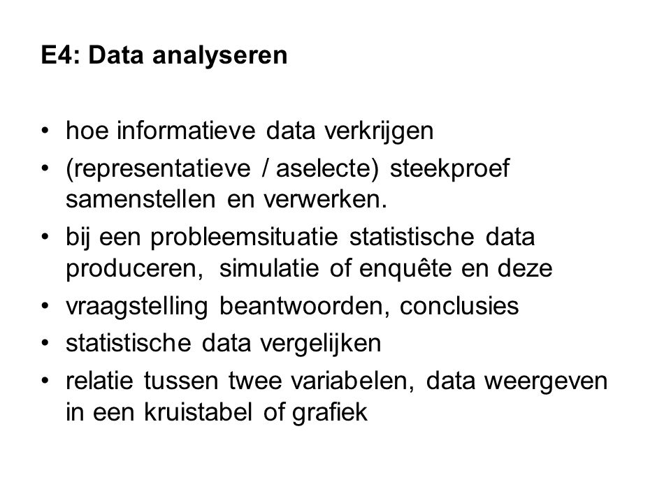 E4: Data analyseren hoe informatieve data verkrijgen. (representatieve / aselecte) steekproef samenstellen en verwerken.