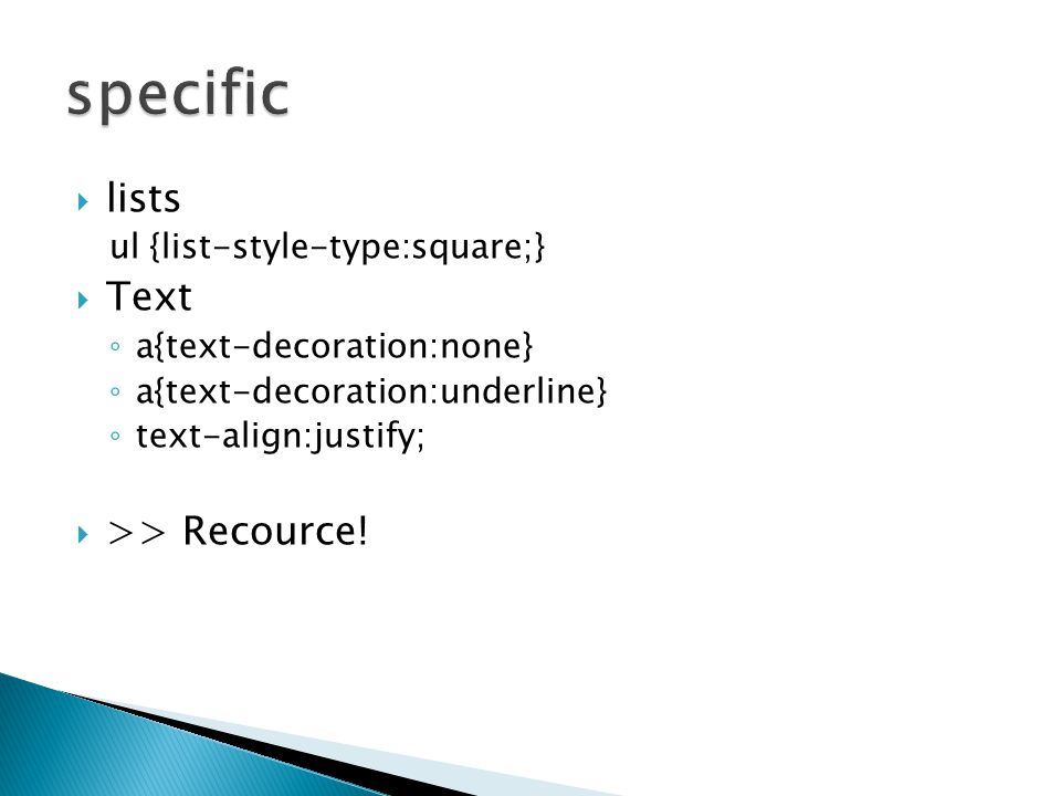 specific lists Text >> Recource! ul {list-style-type:square;}