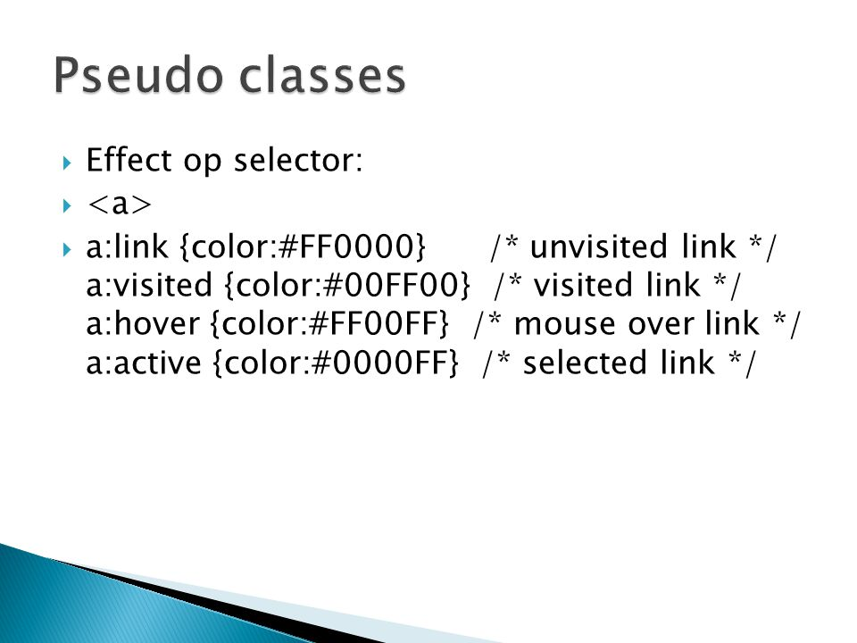 Pseudo classes Effect op selector: <a>