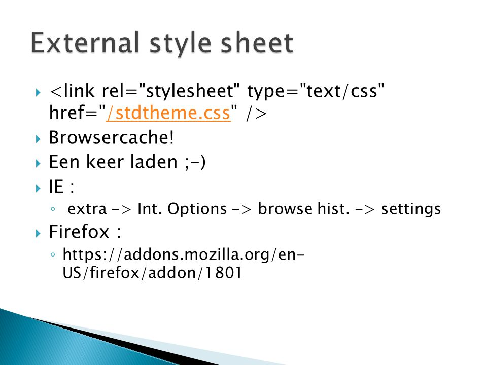 External style sheet <link rel= stylesheet type= text/css href= /stdtheme.css /> Browsercache!