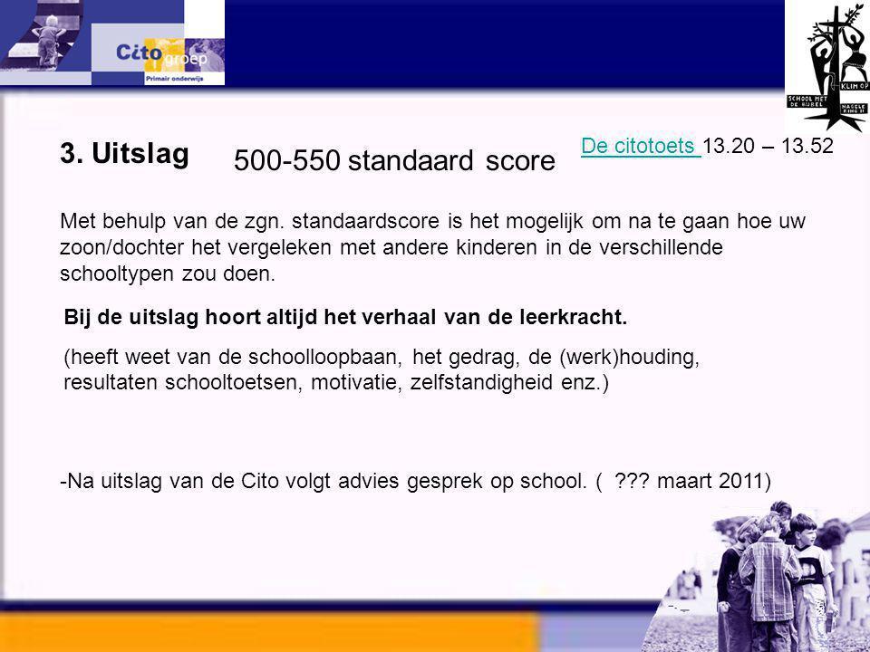 3. Uitslag 500-550 standaard score De citotoets 13.20 – 13.52