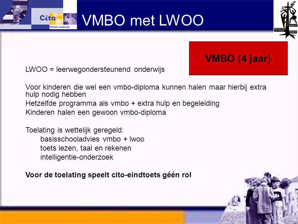 VMBO met LWOO VMBO (4 jaar) LWOO = leerwegondersteunend onderwijs