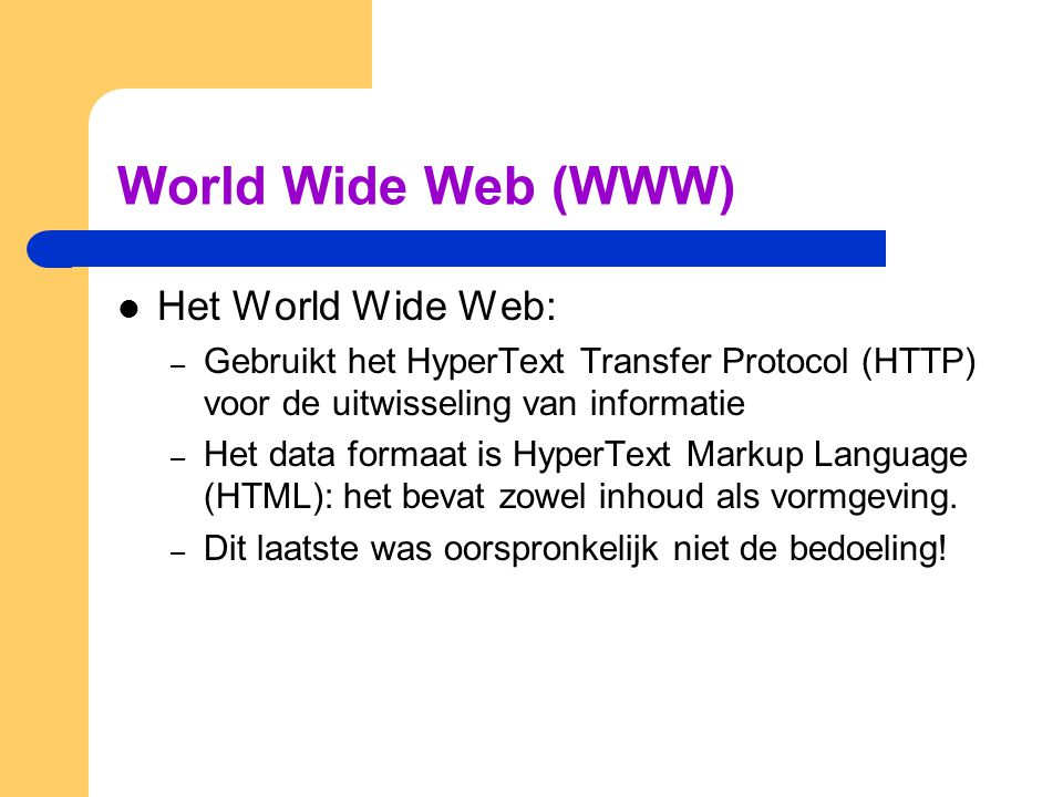 World Wide Web (WWW) Het World Wide Web: