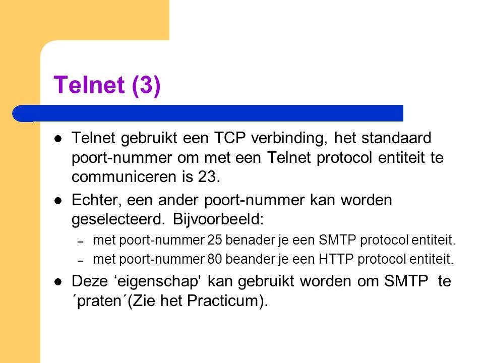Telnet (3) Telnet gebruikt een TCP verbinding, het standaard poort-nummer om met een Telnet protocol entiteit te communiceren is 23.