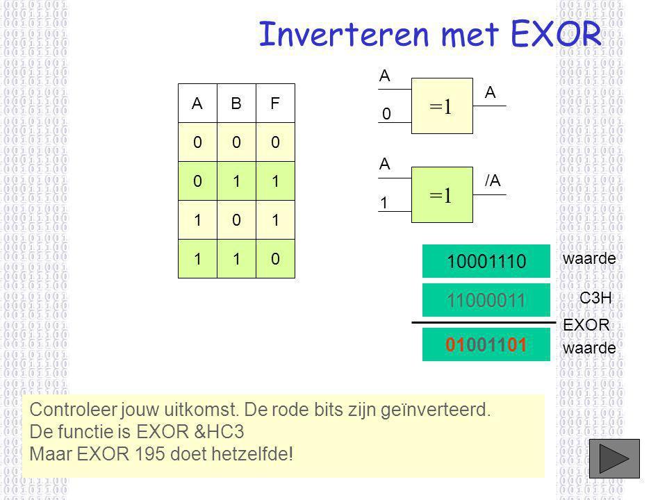 Inverteren met EXOR A. =1. A. A. B. F. A. 1. 1. =1. /A. 1. 1. 1. 1. 1. 10001110. waarde.