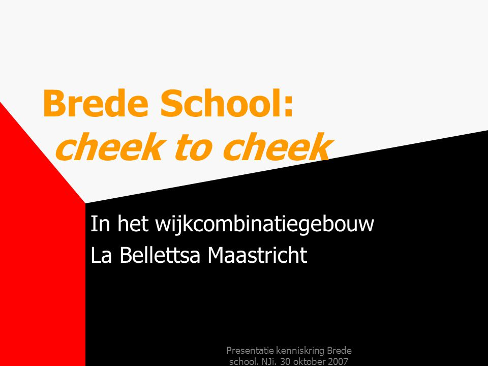 Brede School: cheek to cheek