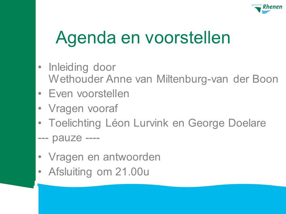 Agenda en voorstellen Inleiding door Wethouder Anne van Miltenburg-van der Boon. Even voorstellen.