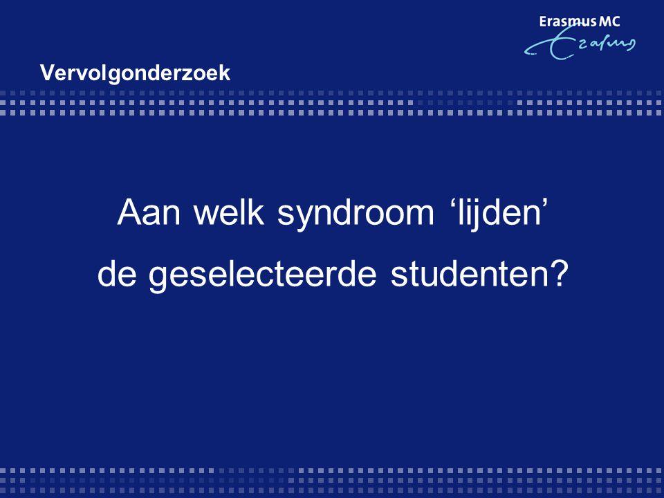 Aan welk syndroom 'lijden' de geselecteerde studenten