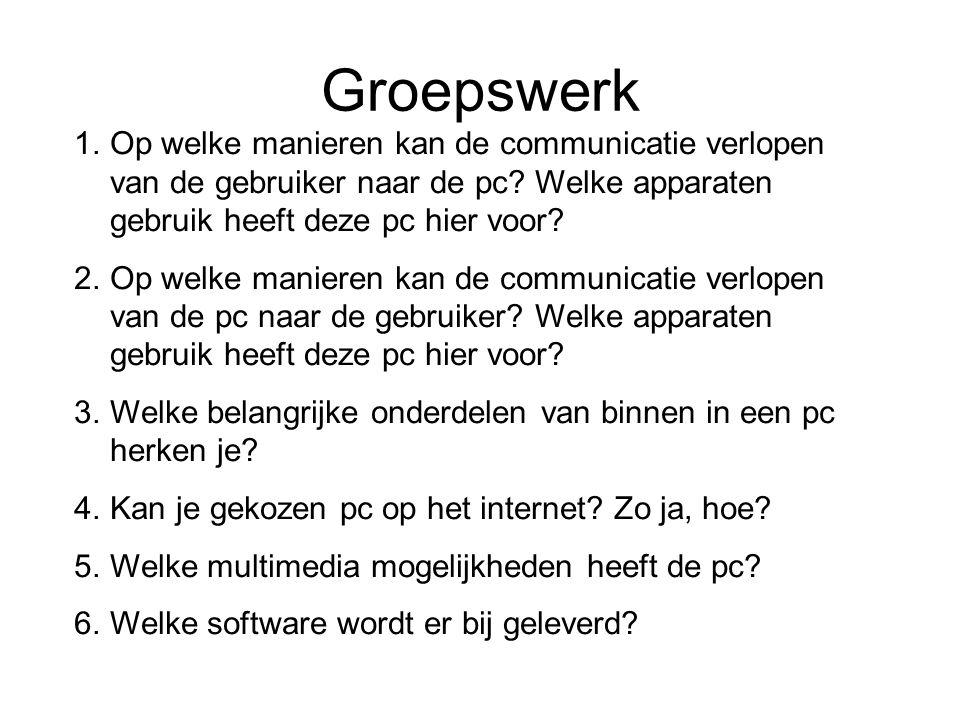 Groepswerk Op welke manieren kan de communicatie verlopen van de gebruiker naar de pc Welke apparaten gebruik heeft deze pc hier voor