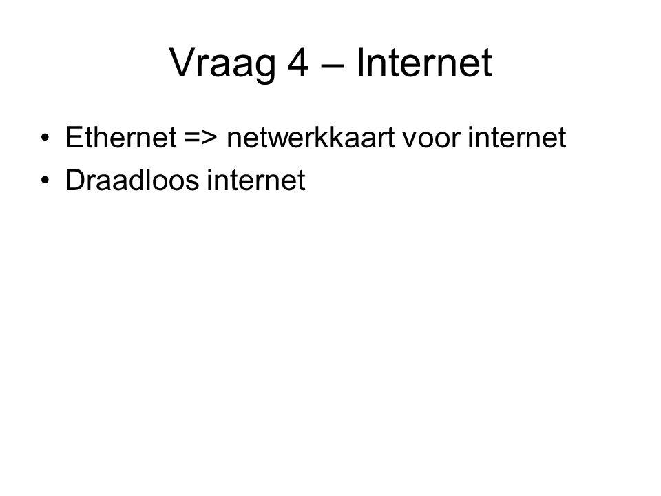 Vraag 4 – Internet Ethernet => netwerkkaart voor internet