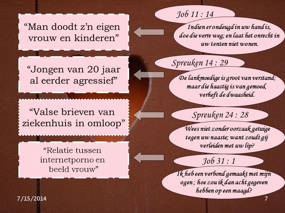 Job 11 : 14 Man doodt z'n eigen vrouw en kinderen Spreuken 14 : 29