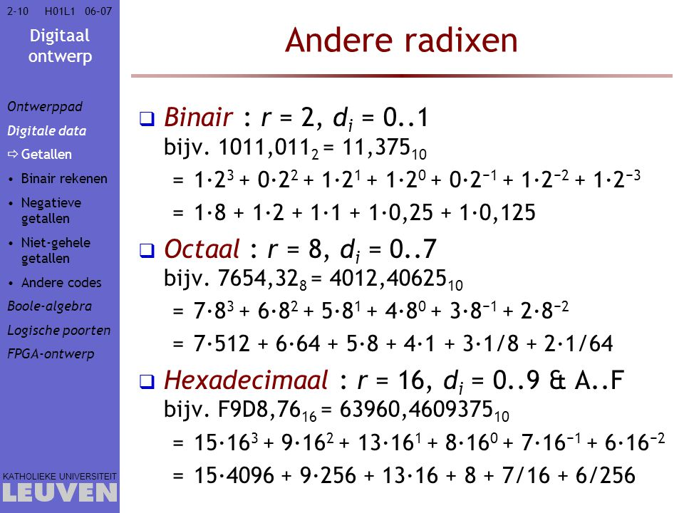 Andere radixen Binair : r = 2, di = 0..1 bijv. 1011,0112 = 11,37510