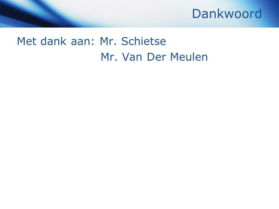 Dankwoord Met dank aan: Mr. Schietse Mr. Van Der Meulen