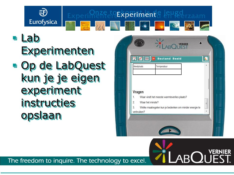 Lab Experimenten Op de LabQuest kun je je eigen experiment instructies opslaan