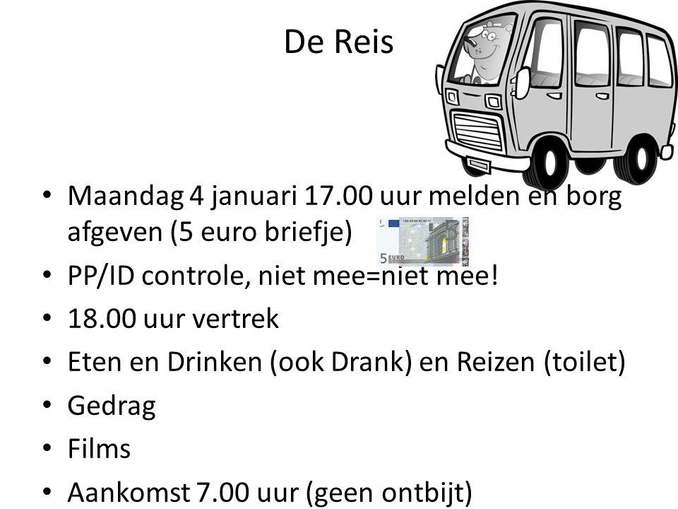 De Reis Maandag 4 januari 17.00 uur melden en borg afgeven (5 euro briefje) PP/ID controle, niet mee=niet mee!