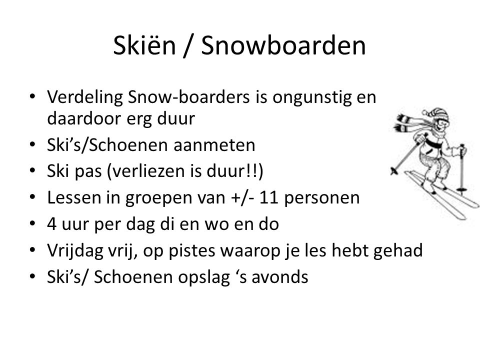 Skiën / Snowboarden Verdeling Snow-boarders is ongunstig en daardoor erg duur. Ski's/Schoenen aanmeten.