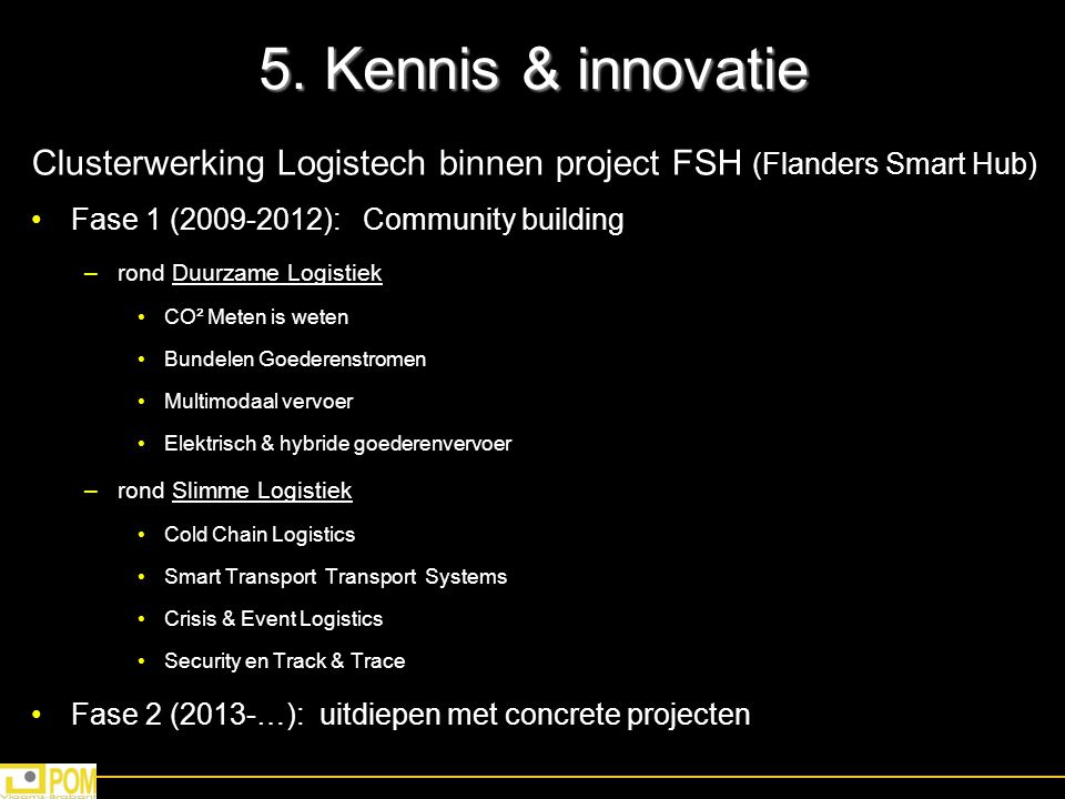 5. Kennis & innovatie Clusterwerking Logistech binnen project FSH (Flanders Smart Hub) Fase 1 (2009-2012): Community building.