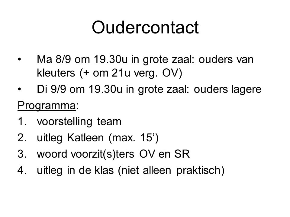 Oudercontact Ma 8/9 om 19.30u in grote zaal: ouders van kleuters (+ om 21u verg. OV) Di 9/9 om 19.30u in grote zaal: ouders lagere.