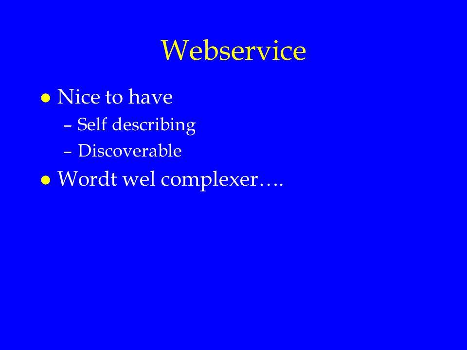 Webservice Nice to have Wordt wel complexer…. Self describing