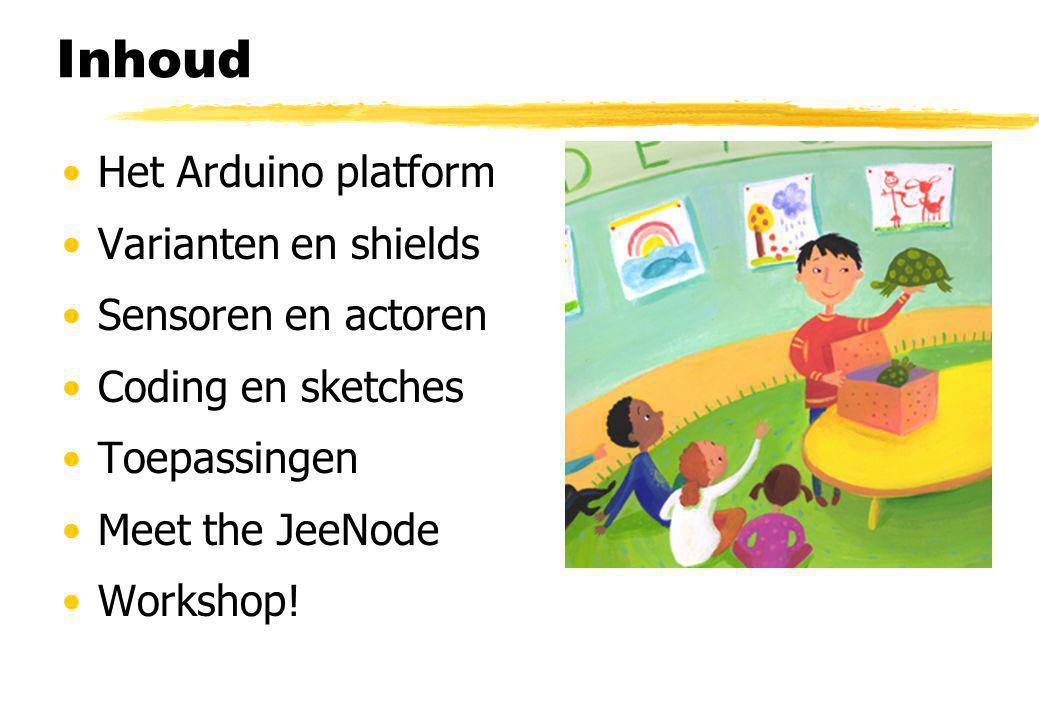 Inhoud Het Arduino platform Varianten en shields Sensoren en actoren